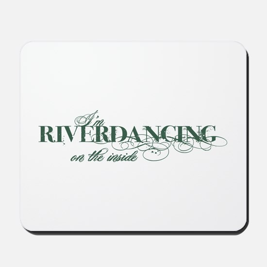Riverdancing on the Inside Mousepad