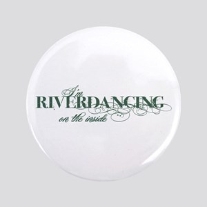 "Riverdancing on the Inside 3.5"" Button"