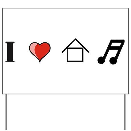 I Love House Music Yard Sign