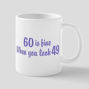 60 Is Fine When You Look 49 Mug