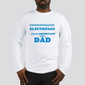 Some call me an Electrician, t Long Sleeve T-Shirt