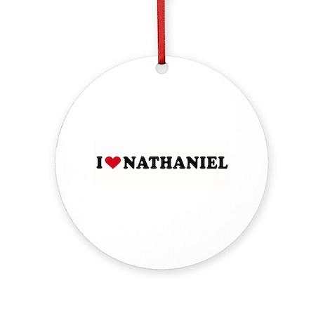I LOVE NATHANIEL ~ Ornament (Round)