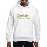 Geekier than thou Hooded Sweatshirt
