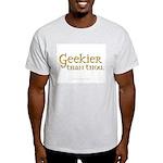 Geekier than thou Ash Grey T-Shirt