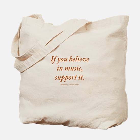 If you believe in music, supp Tote Bag