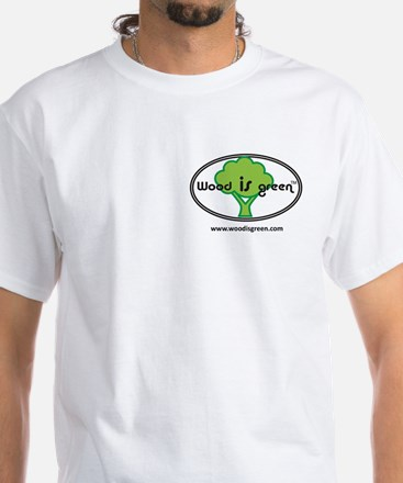 Wood IS green White T-Shirt