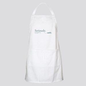 Seriously. - Grey's Anatomy Quote Apron