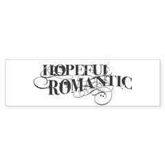 Hopeful Romantic Bumper Bumper Sticker