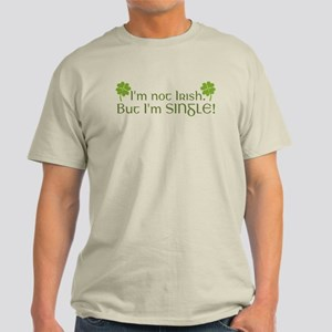 I'm Not Irish But I'm Single Light T-Shirt