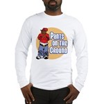 Pants on the ground Long Sleeve T-Shirt
