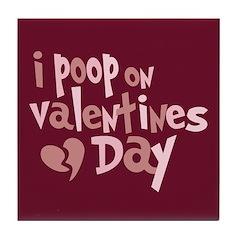 I Poop On Valentine's Day Tile Coaster