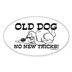 Old Dog No New Tricks Oval Sticker (50 pk)
