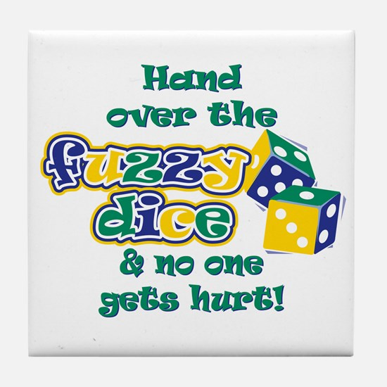 Hand over the fuzzy dice Tile Coaster