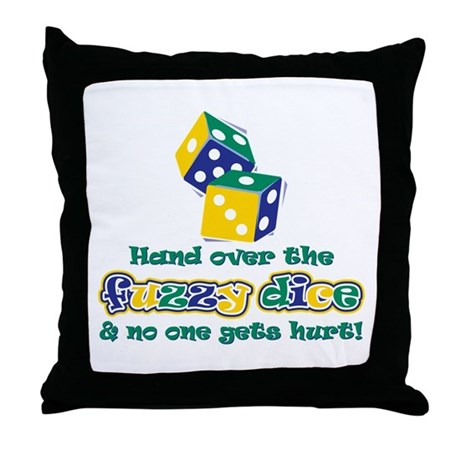 Hand over the fuzzy dice Throw Pillow