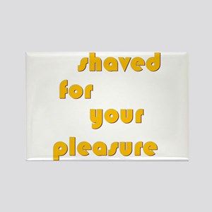 Shaved For Your Pleasure Rectangle Magnet