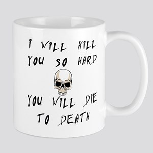 I Will Kill You Mug