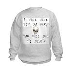 I Will Kill You Kids Sweatshirt