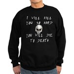 I Will Kill You Sweatshirt (dark)