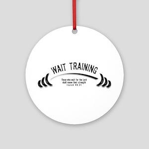 Wait Training Ornament (Round)