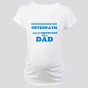 Some call me an Osteopath, the m Maternity T-Shirt