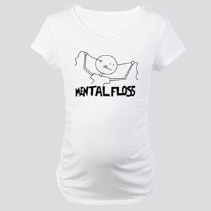 "Mental Floss For ""That"" kind Maternity T-Shirt"