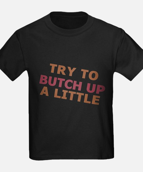 """Try To Butch Up"" T"