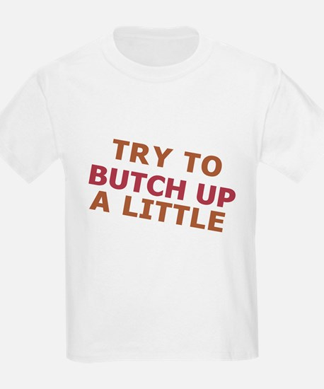 """Try To Butch Up"" T-Shirt"