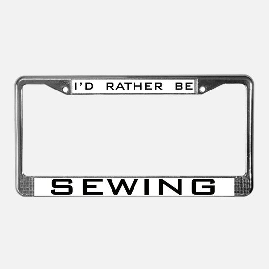 Rather Be Sewing License Plate Frame