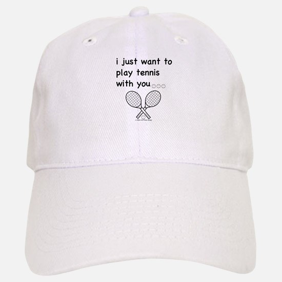 i just want to play tennis with you... Baseball Baseball Cap