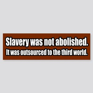 Slavery was Outsourced Bumper Sticker