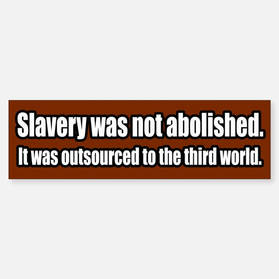 Slavery was Outsourced Bumper Bumper Bumper Sticker