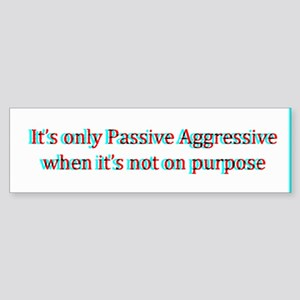 It's only passive aggresive 3D Bumper Sticker