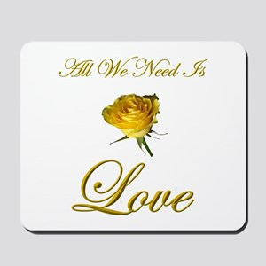 All We Need Is Love Mousepad