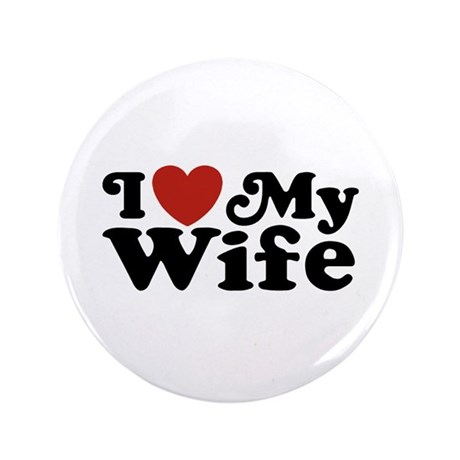 """I Love My Wife 3.5"""" Button"""