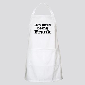 It's hard being Frank Apron