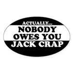 Nobody Owes You Jack Crap (Oval)