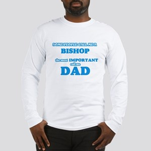 Some call me a Bishop, the mos Long Sleeve T-Shirt