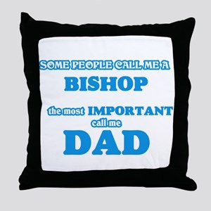 Some call me a Bishop, the most impor Throw Pillow