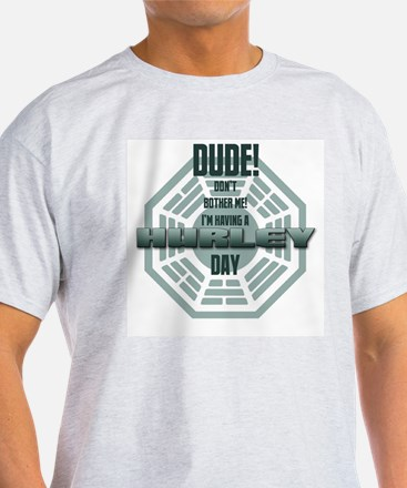 I'm Having A Hurley Day T-Shirt