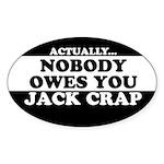 Nobody Owes You Jack Crap (Oval 10 pk)