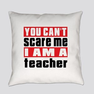 you can't scare me I am teacher Everyday Pillow