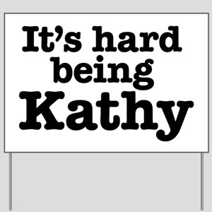 It's hard being Kathy Yard Sign
