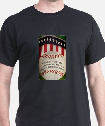 Never Let the Fear of Striking Out... T-Shirt