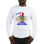 Put the Money Back Long Sleeve T-Shirt