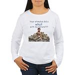 You did WHAT? Women's Long Sleeve T-Shirt