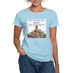You did WHAT? Women's Light T-Shirt