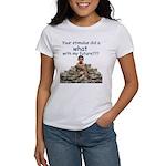 You did WHAT? Women's T-Shirt