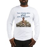 You did WHAT? Long Sleeve T-Shirt