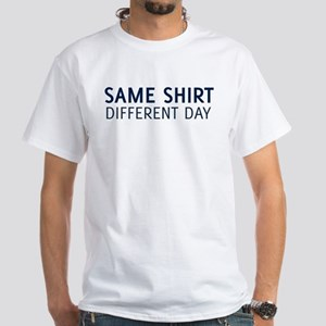 Same Shirt Different Day White T-Shirt