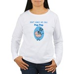 Don't Make Me Call Pop Pop Women's Long Sleeve T-S